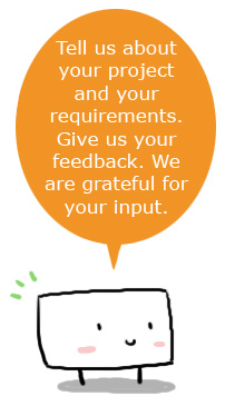Tell us about your project and your needs. Give us your feedback. We are grateful for your input.